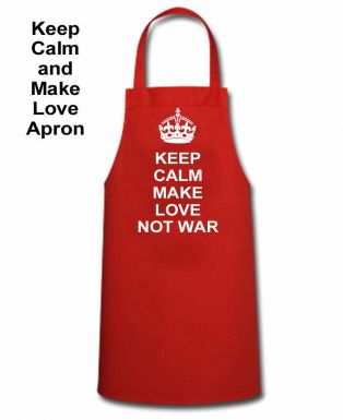 Keep Calm Make Love Not War Cooking Apron